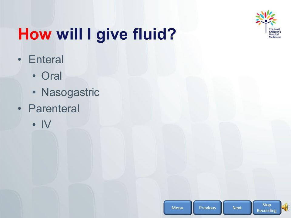 How will I give fluid Enteral Oral Nasogastric Parenteral IV Menu