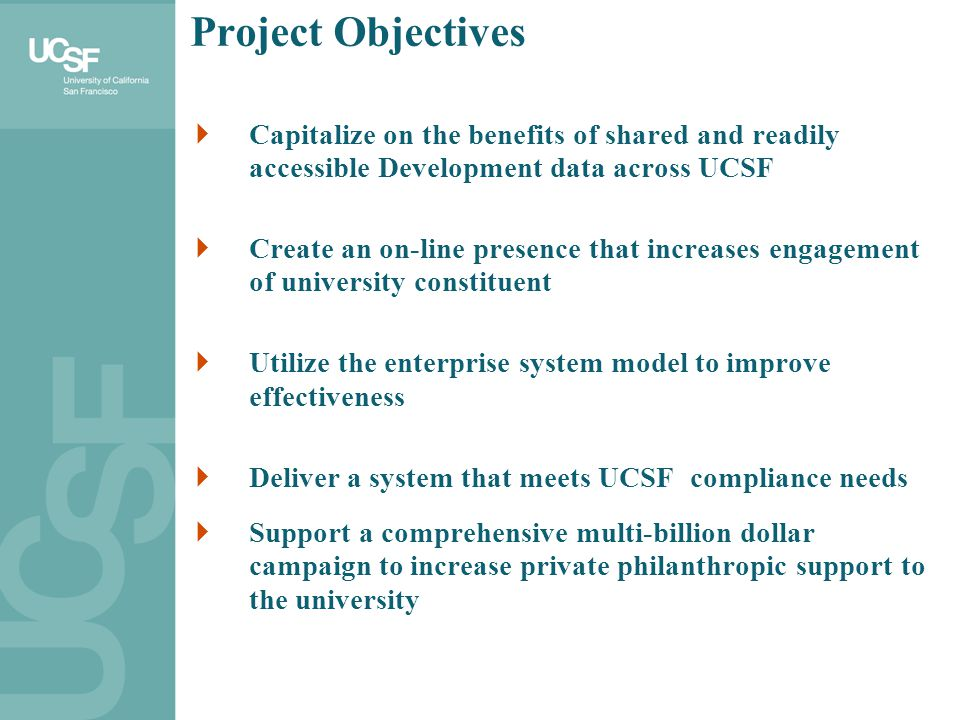 Project Objectives Capitalize on the benefits of shared and readily accessible Development data across UCSF.