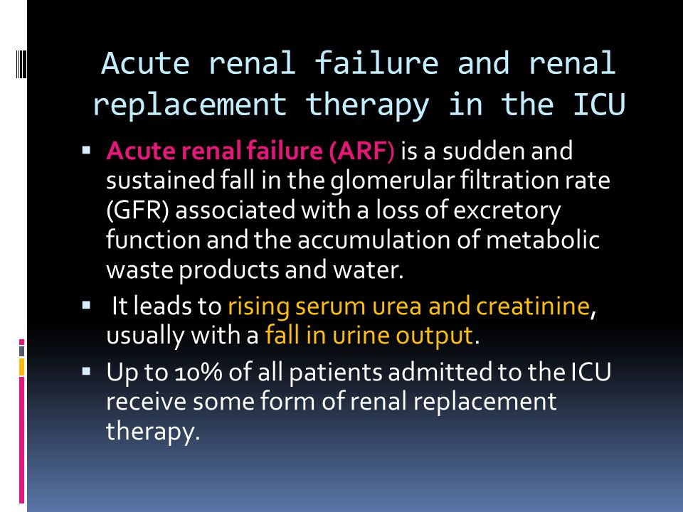 Acute renal failure and renal replacement therapy in the ICU
