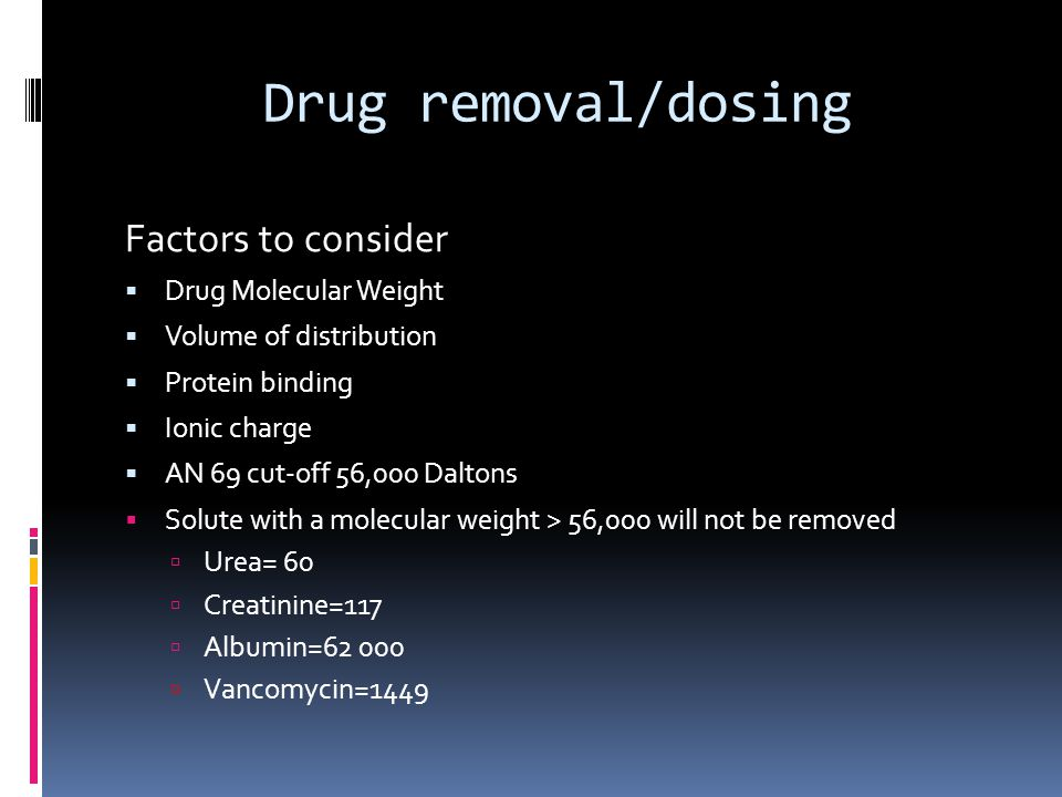 Drug removal/dosing Factors to consider Drug Molecular Weight