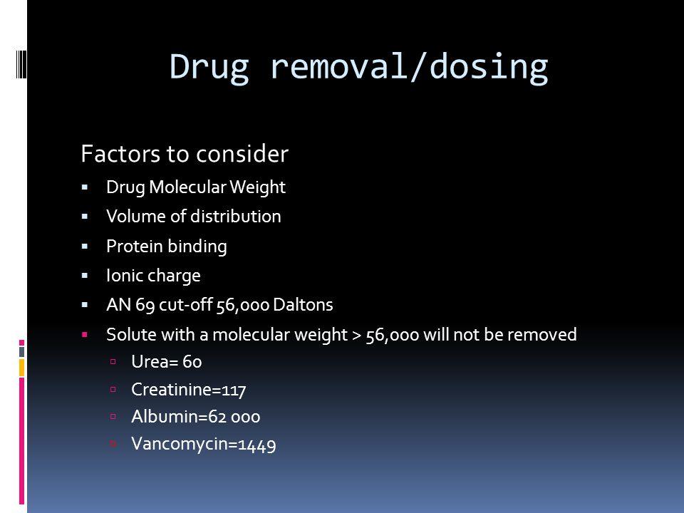 Drug removal/dosing Factors to consider Drug Molecular Weight