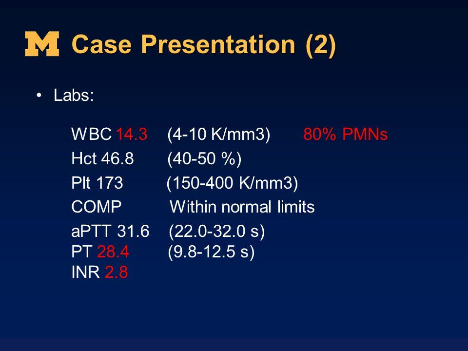 Case Presentation (2) Labs: WBC 14.3 (4-10 K/mm3) 80% PMNs