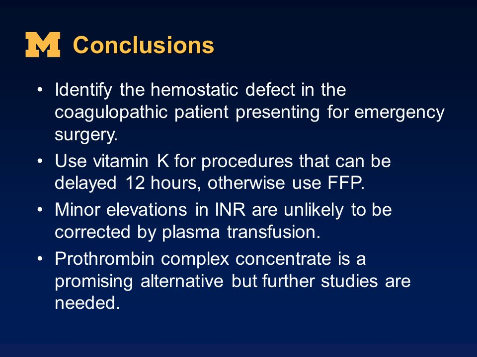 Conclusions Identify the hemostatic defect in the coagulopathic patient presenting for emergency surgery.