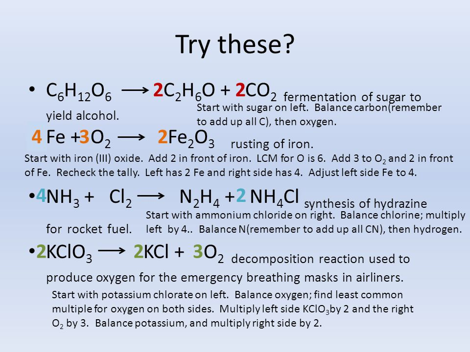 Try these C6H12O6 C2H6O + CO2 fermentation of sugar to yield alcohol.