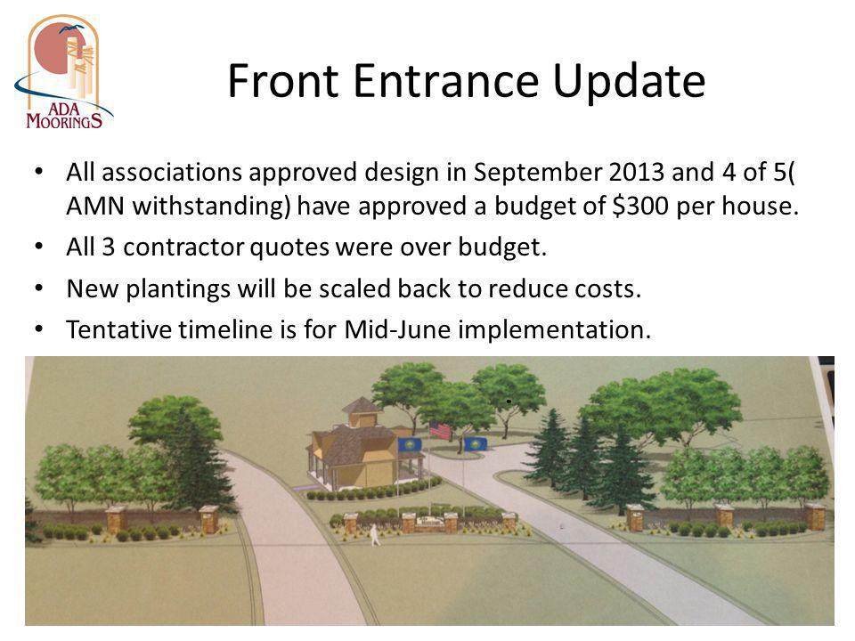 Front Entrance Update All associations approved design in September 2013 and 4 of 5( AMN withstanding) have approved a budget of $300 per house.