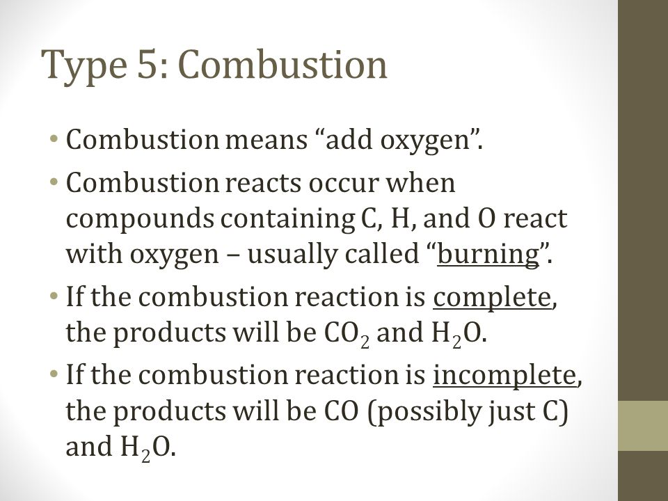 Type 5: Combustion Combustion means add oxygen .