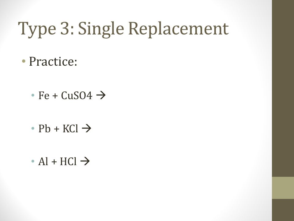 Type 3: Single Replacement