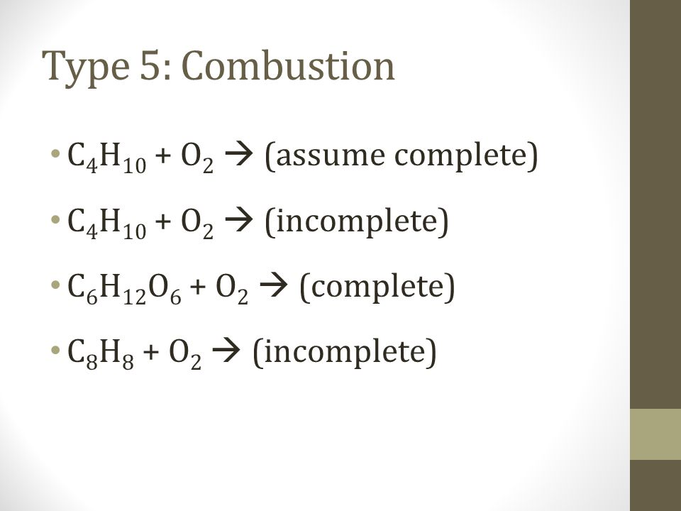 Type 5: Combustion C4H10 + O2  (assume complete)