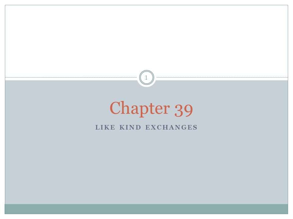 Chapter 39 Like Kind Exchanges