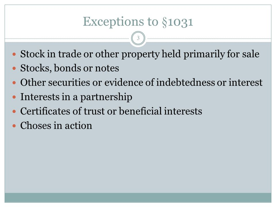 Exceptions to §1031 Stock in trade or other property held primarily for sale. Stocks, bonds or notes.