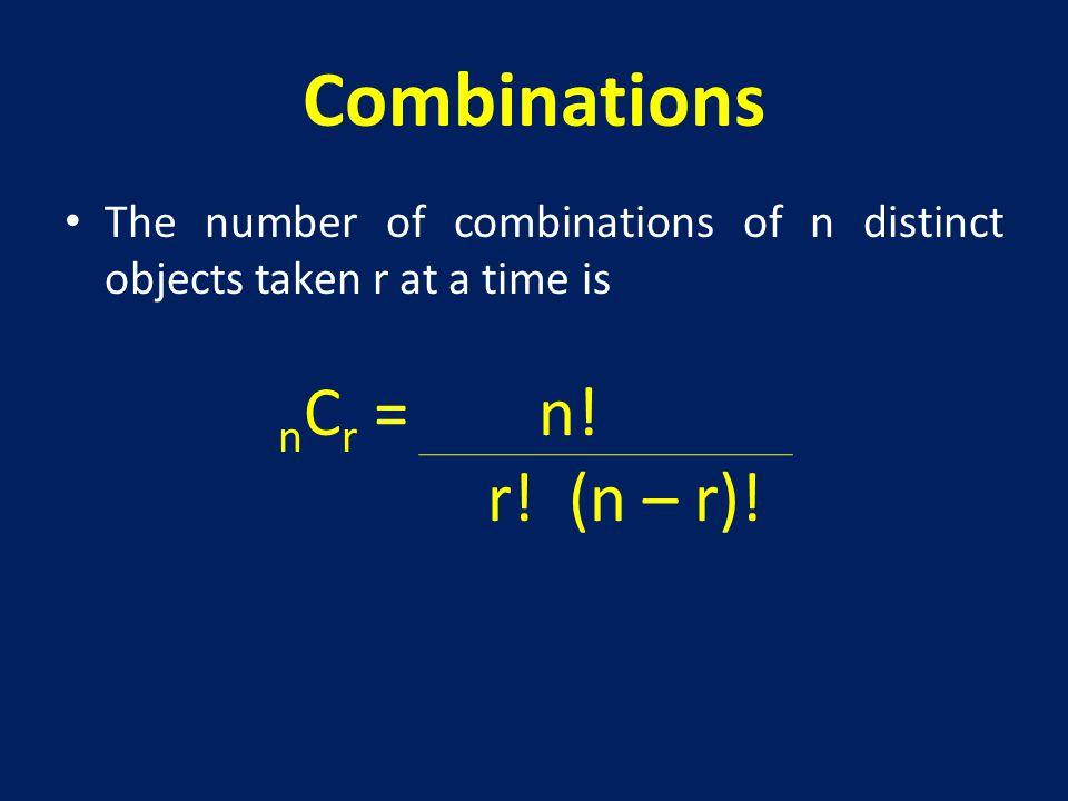 Combinations nCr = n! r! (n – r)!