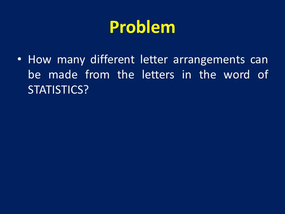 Problem How many different letter arrangements can be made from the letters in the word of STATISTICS
