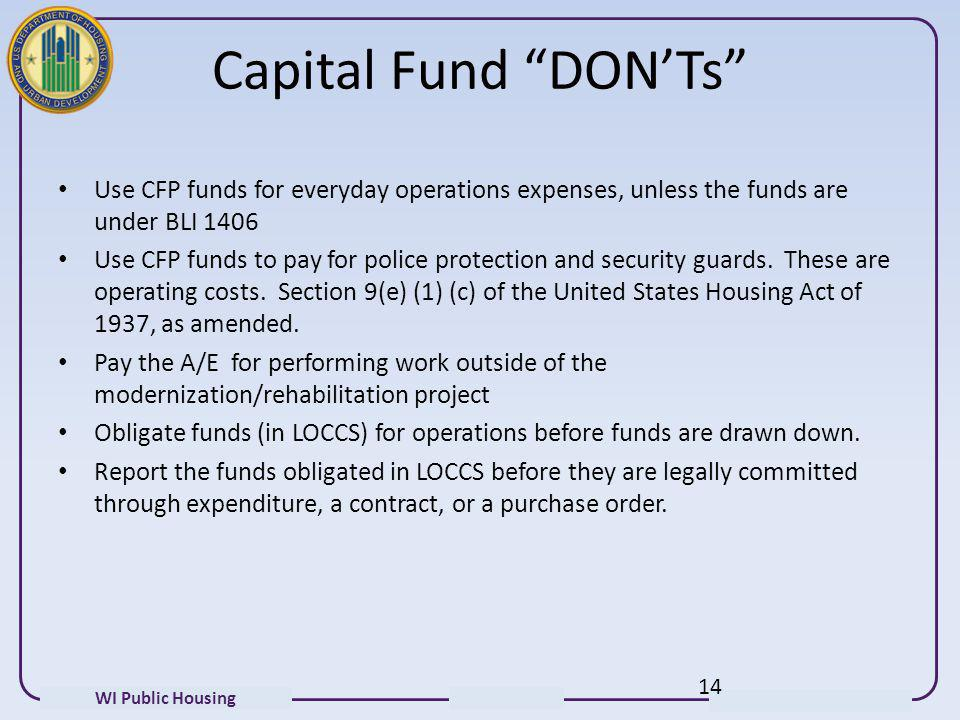 Capital Fund DON'Ts Use CFP funds for everyday operations expenses, unless the funds are under BLI