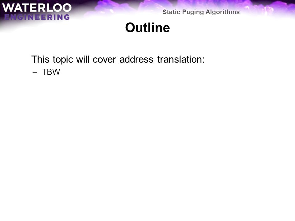 Outline This topic will cover address translation: TBW