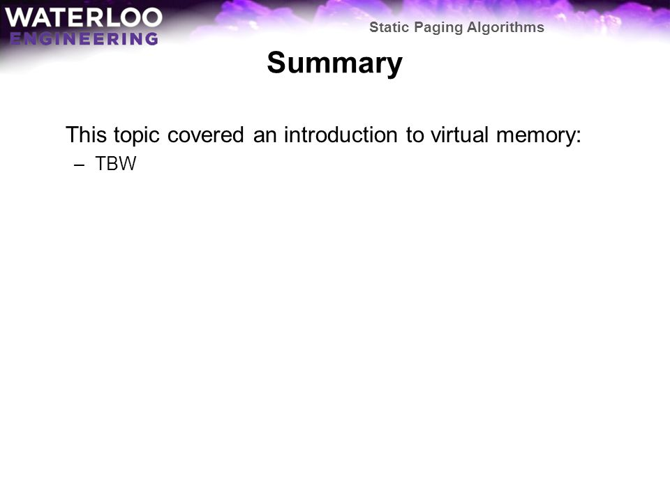 Summary This topic covered an introduction to virtual memory: TBW