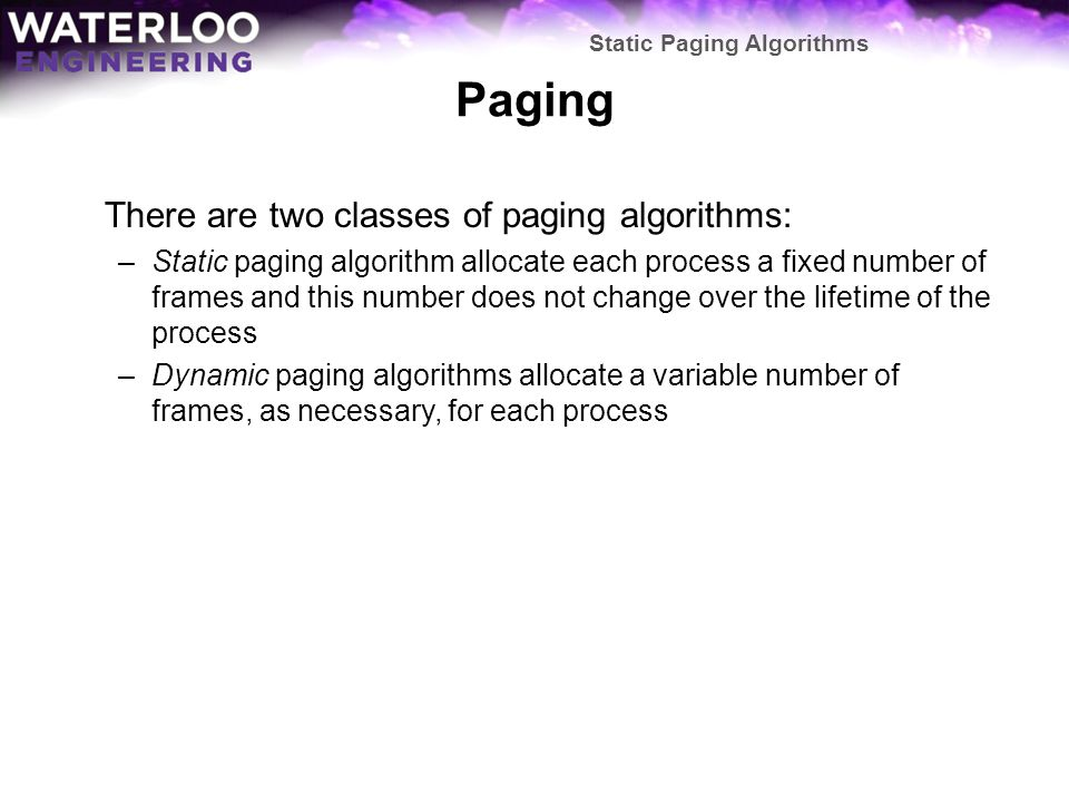 Paging There are two classes of paging algorithms:
