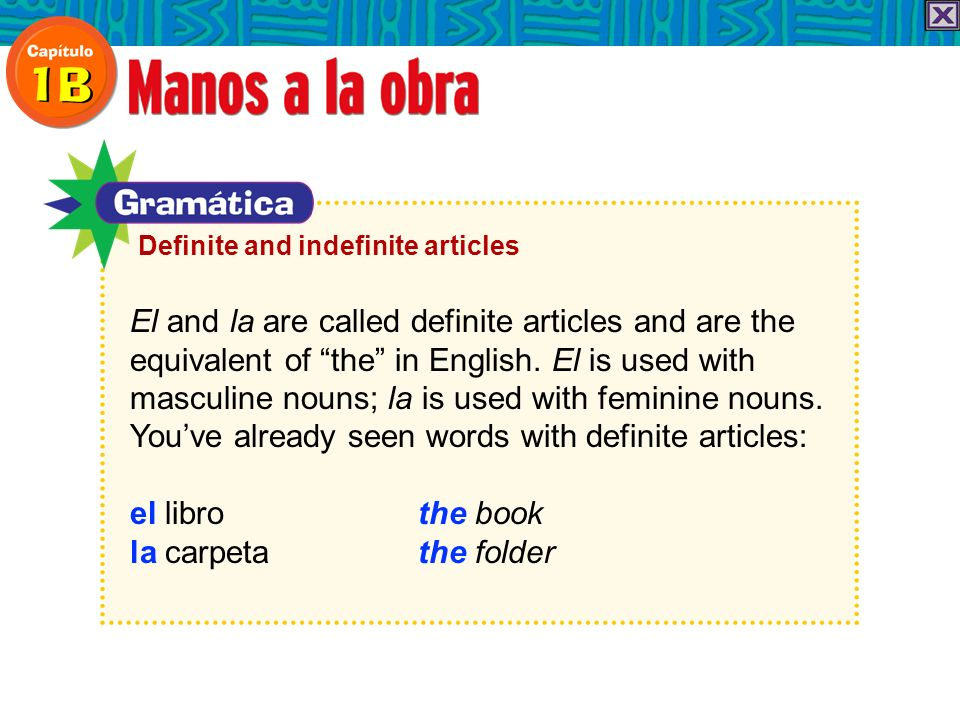 El and la are called definite articles and are the