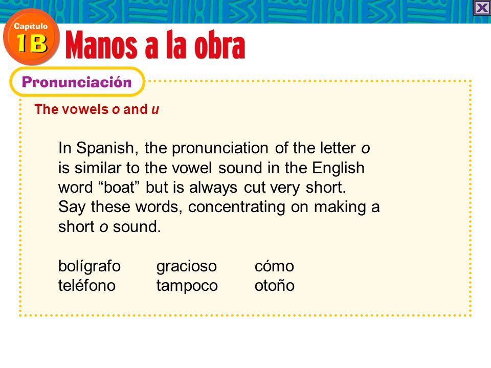 In Spanish, the pronunciation of the letter o