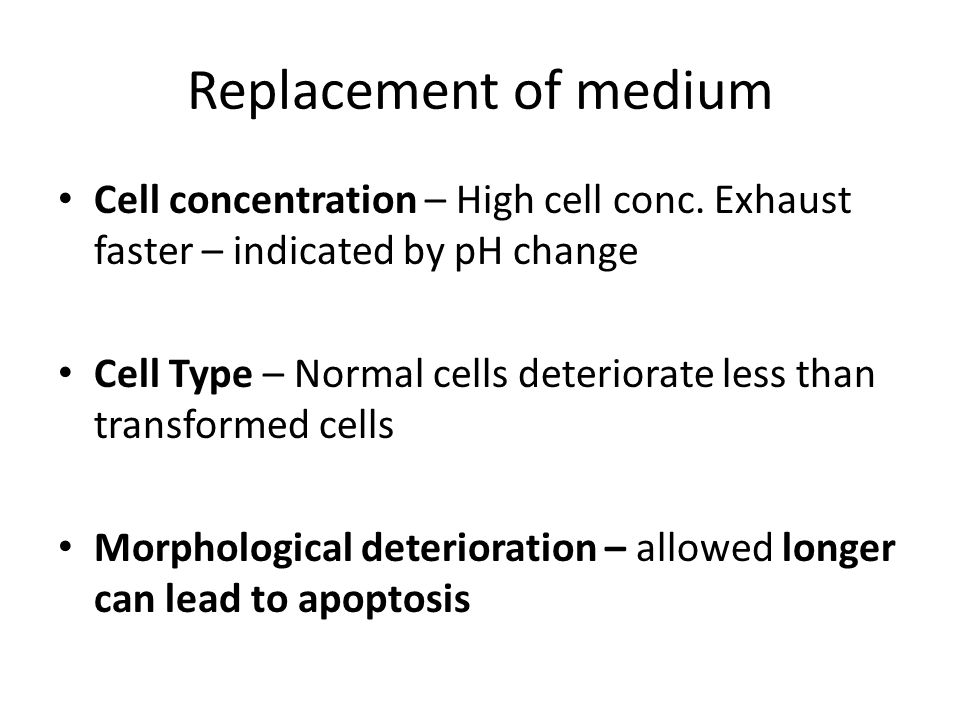 Replacement of medium Cell concentration – High cell conc. Exhaust faster – indicated by pH change.