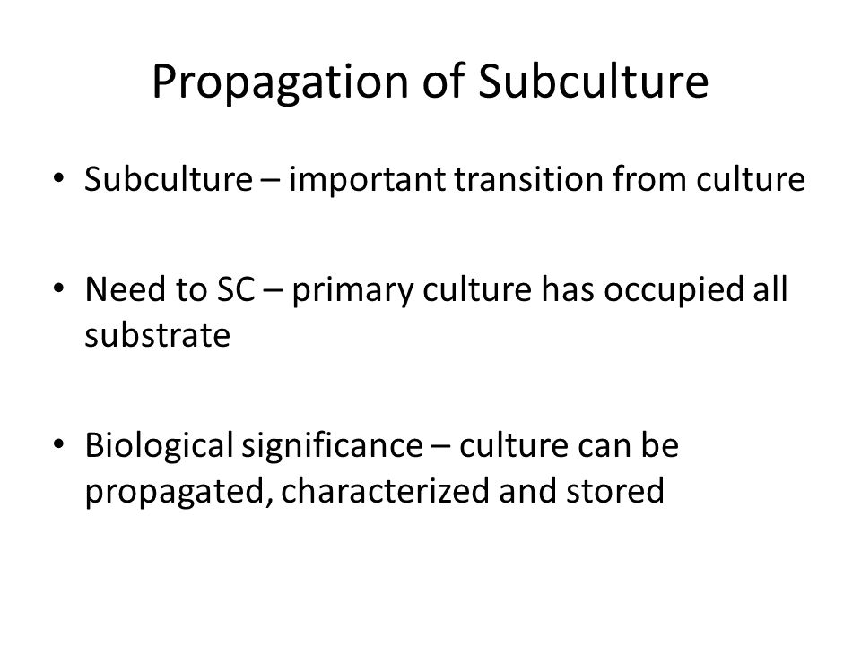 Propagation of Subculture
