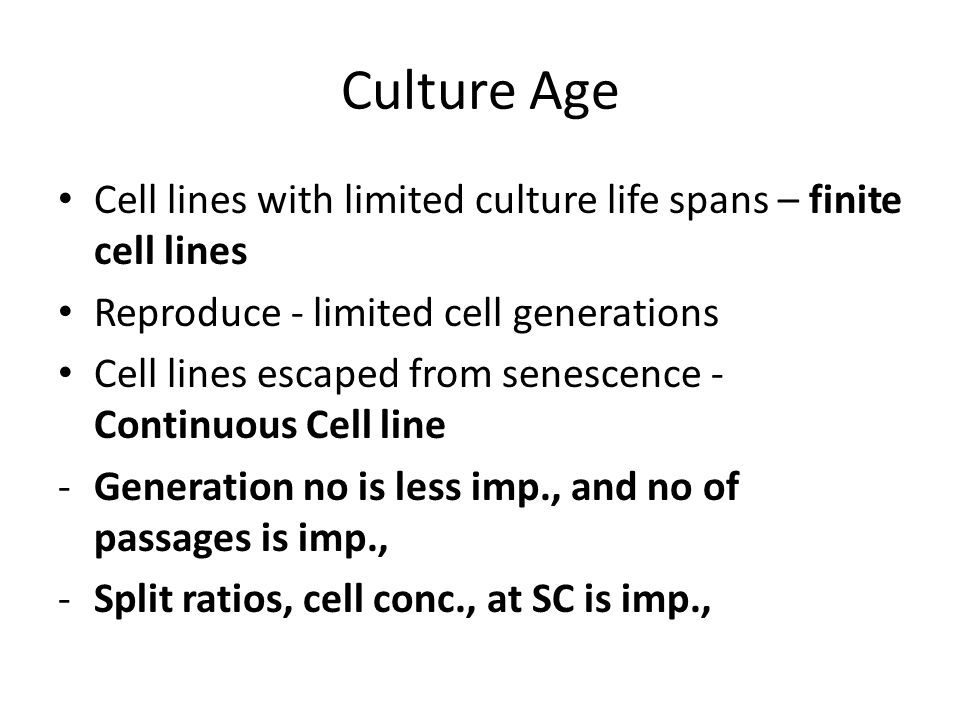 Culture Age Cell lines with limited culture life spans – finite cell lines. Reproduce - limited cell generations.