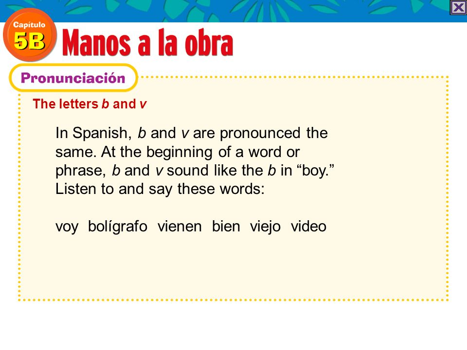 In Spanish, b and v are pronounced the