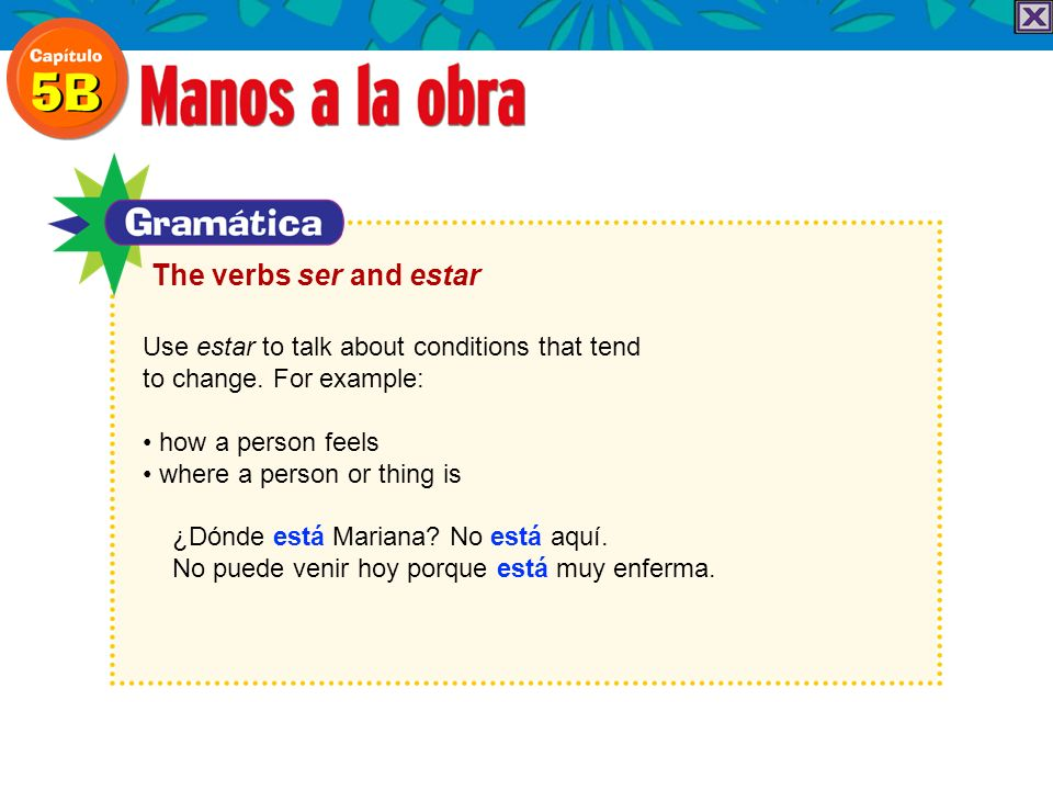 The verbs ser and estar Use estar to talk about conditions that tend
