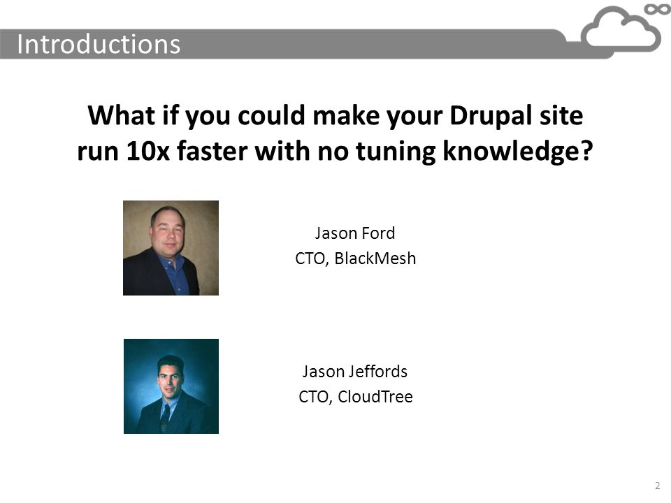 Introductions What if you could make your Drupal site run 10x faster with no tuning knowledge Jason Ford.