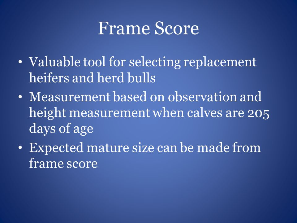 Frame Score Valuable tool for selecting replacement heifers and herd bulls.