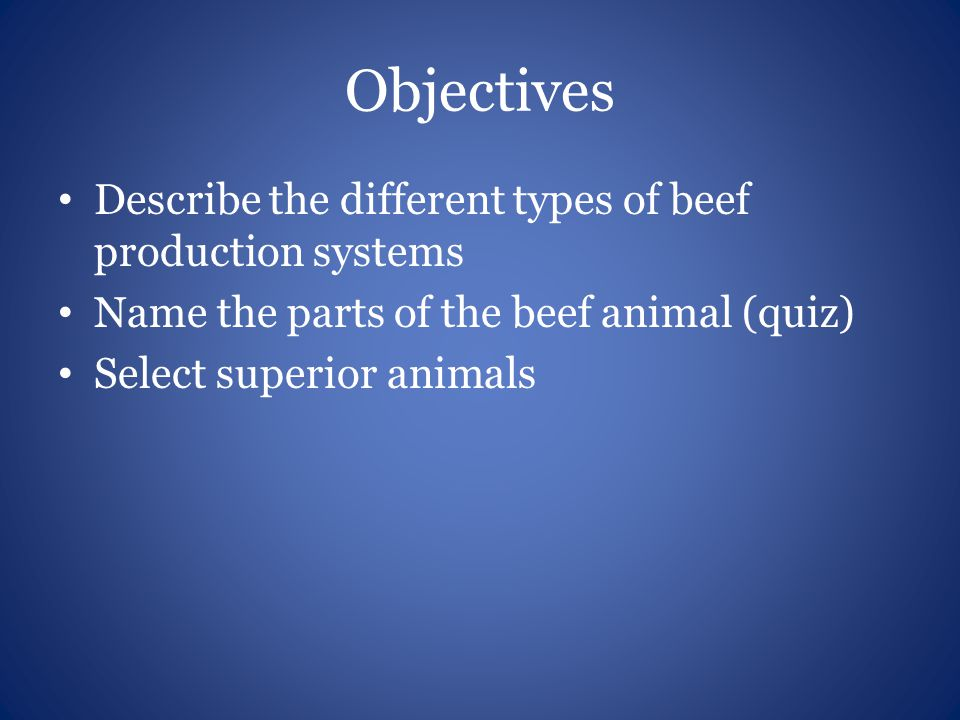 Objectives Describe the different types of beef production systems
