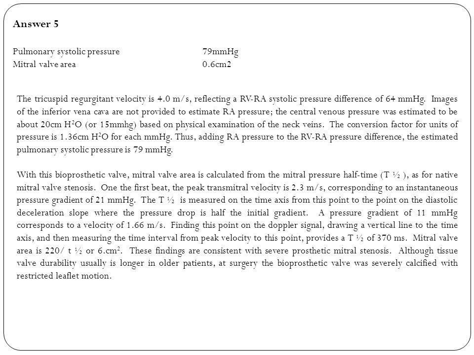 Answer 5 Pulmonary systolic pressure 79mmHg Mitral valve area 0.6cm2