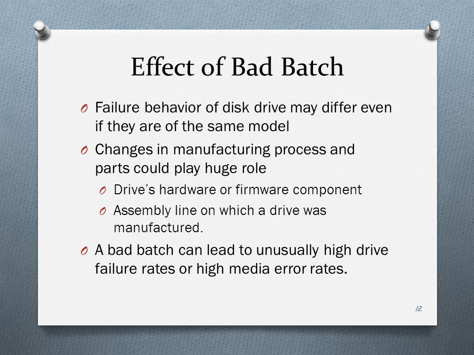 Effect of Bad Batch Failure behavior of disk drive may differ even if they are of the same model.