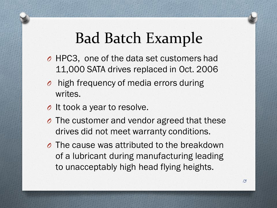Bad Batch Example HPC3, one of the data set customers had 11,000 SATA drives replaced in Oct. 2006.