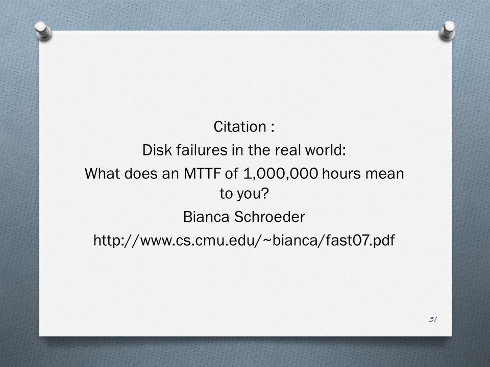 Citation : Disk failures in the real world: What does an MTTF of 1,000,000 hours mean to you.