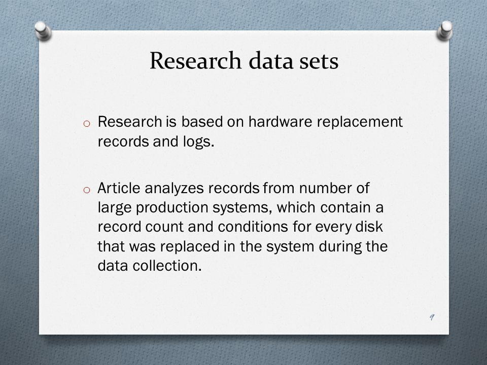 Research data sets Research is based on hardware replacement records and logs.