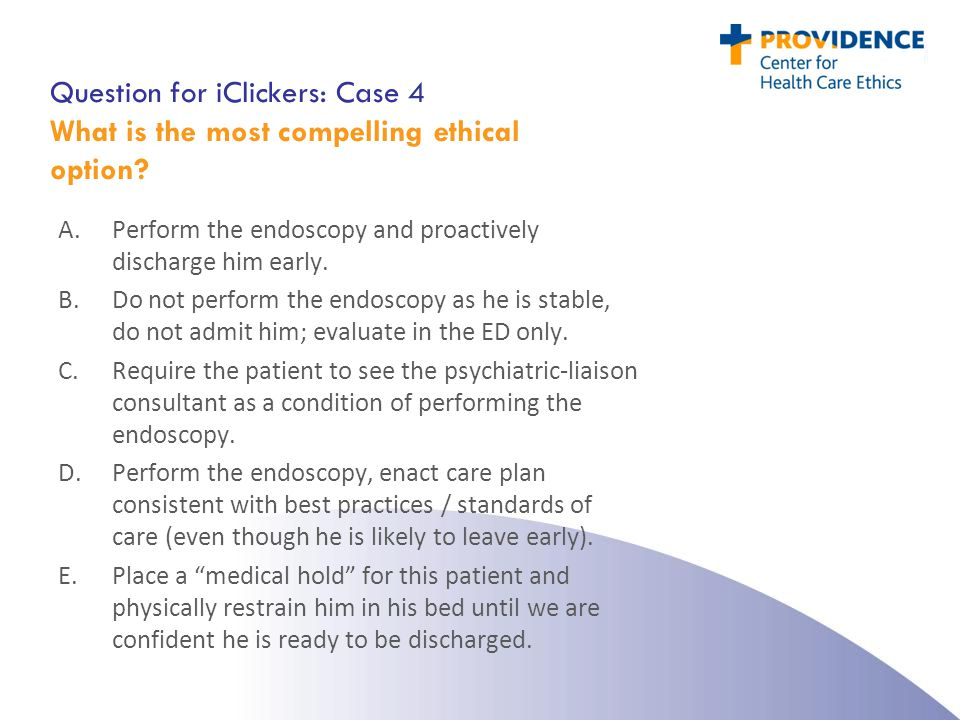 Question for iClickers: Case 4 What is the most compelling ethical option