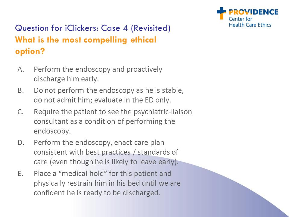 Question for iClickers: Case 4 (Revisited) What is the most compelling ethical option