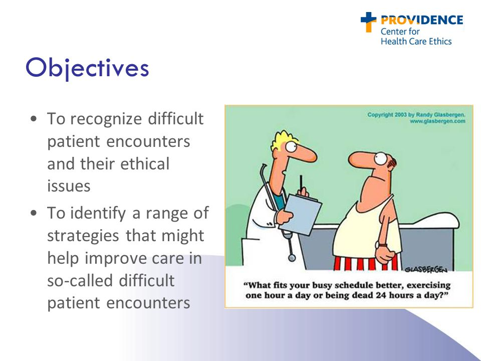 Objectives To recognize difficult patient encounters and their ethical issues.