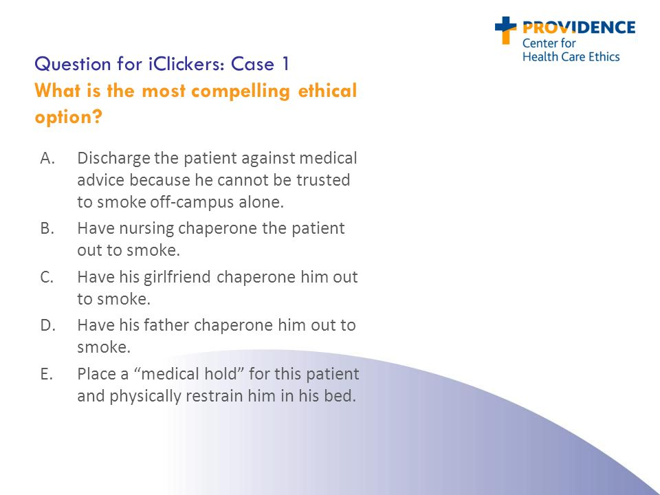 Question for iClickers: Case 1 What is the most compelling ethical option