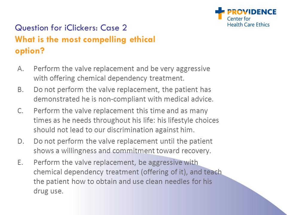 Question for iClickers: Case 2 What is the most compelling ethical option