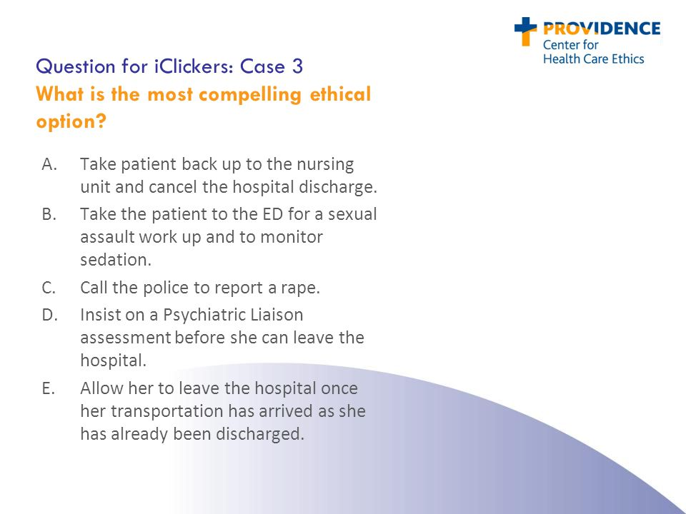 Question for iClickers: Case 3 What is the most compelling ethical option