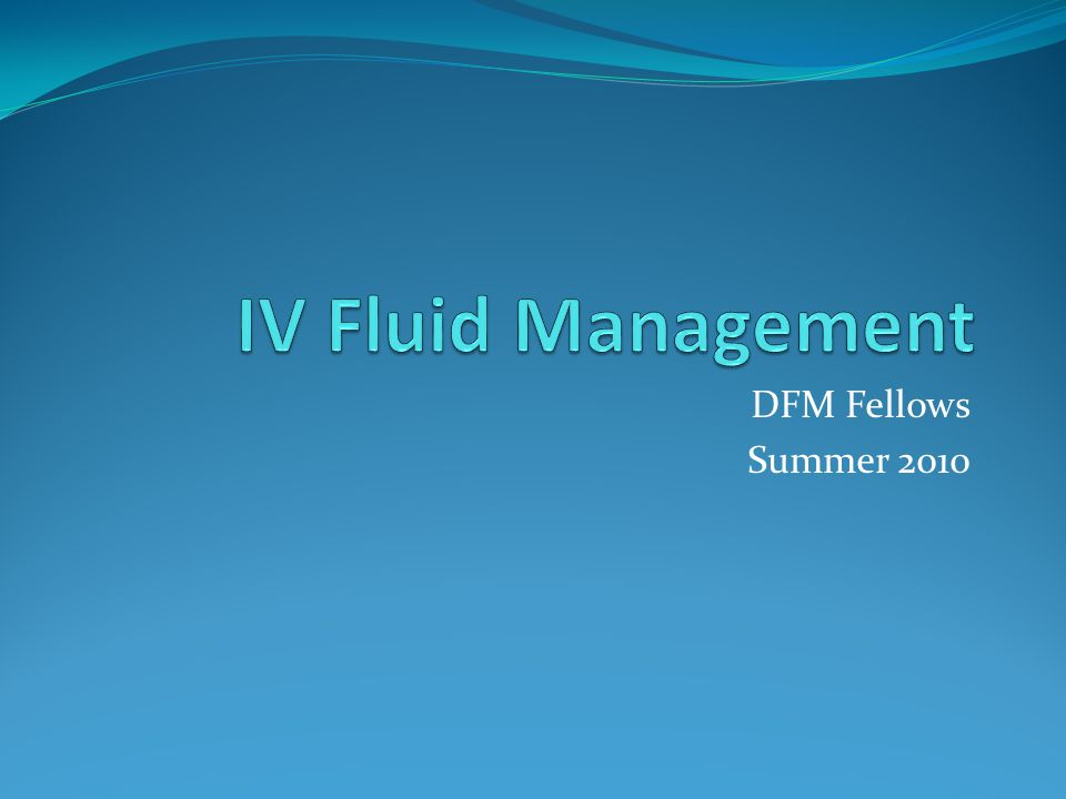 IV Fluid Management DFM Fellows Summer 2010
