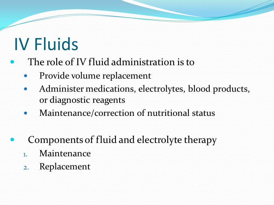 IV Fluids The role of IV fluid administration is to