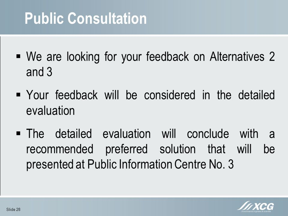Public Consultation We are looking for your feedback on Alternatives 2 and 3. Your feedback will be considered in the detailed evaluation.