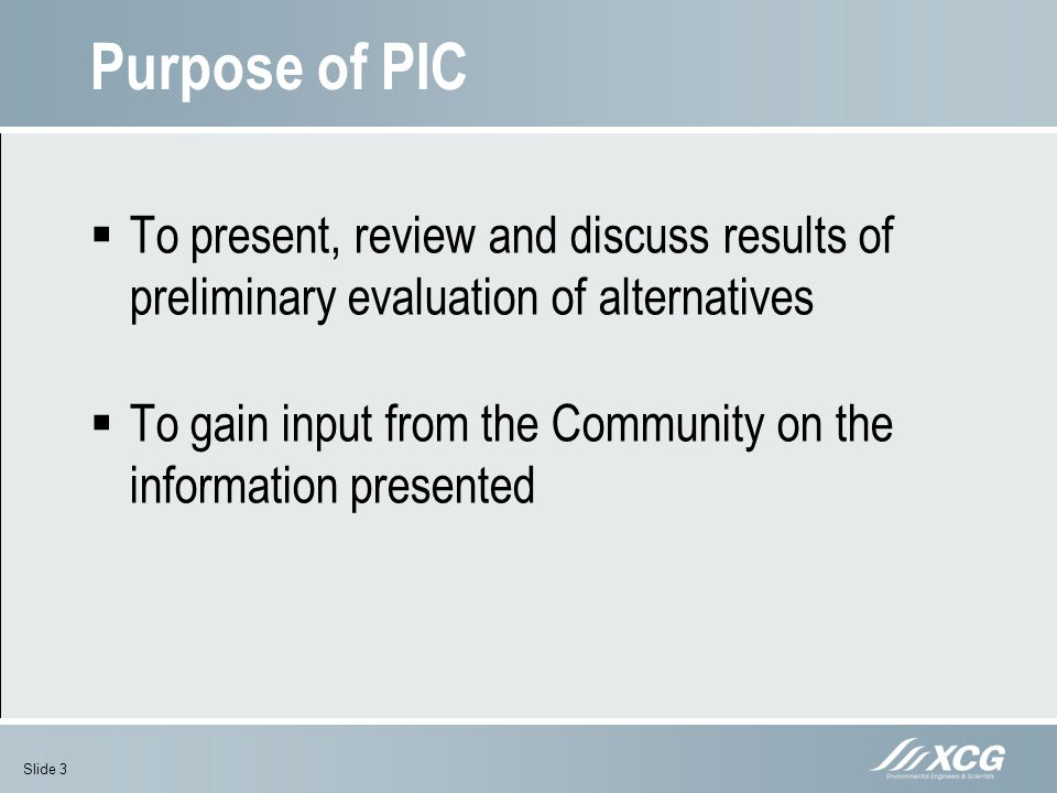 Purpose of PIC To present, review and discuss results of preliminary evaluation of alternatives.