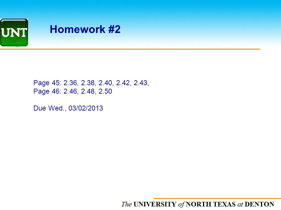 Homework #2 Page 45: 2.36, 2.38, 2.40, 2.42, 2.43, Page 46: 2.46, 2.48, 2.50 Due Wed., 03/02/2013