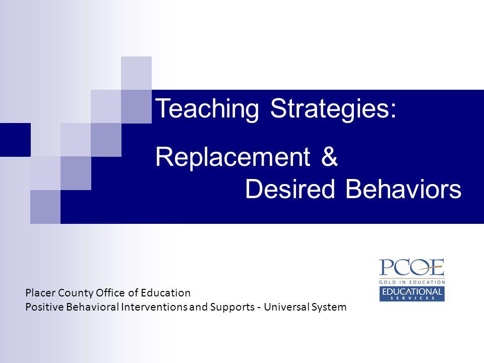 Teaching Strategies: Replacement & Desired Behaviors