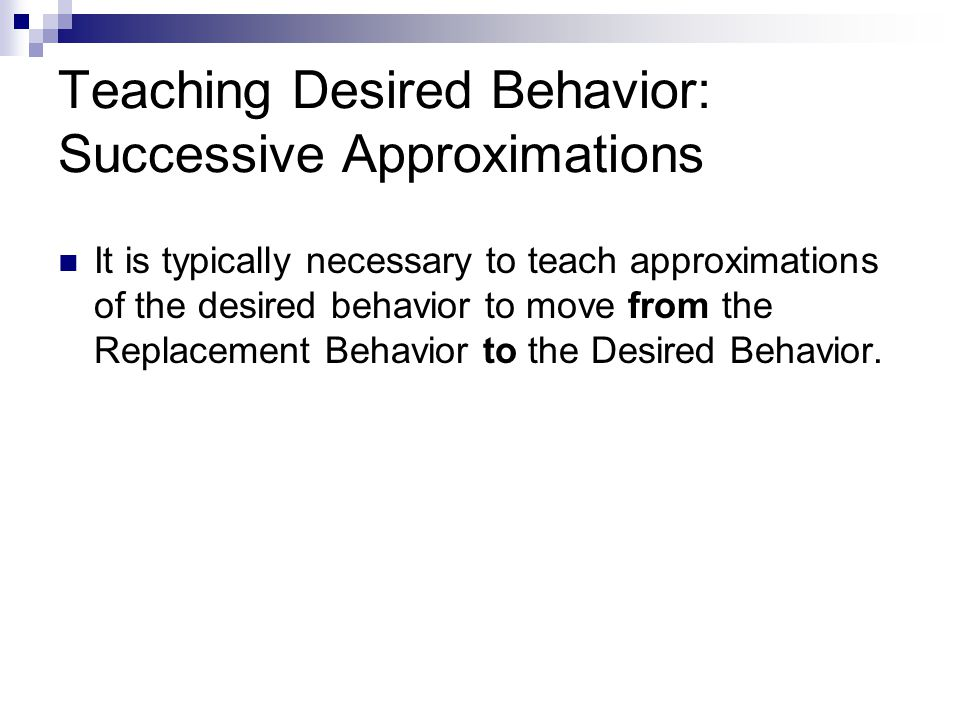 Teaching Desired Behavior: Successive Approximations
