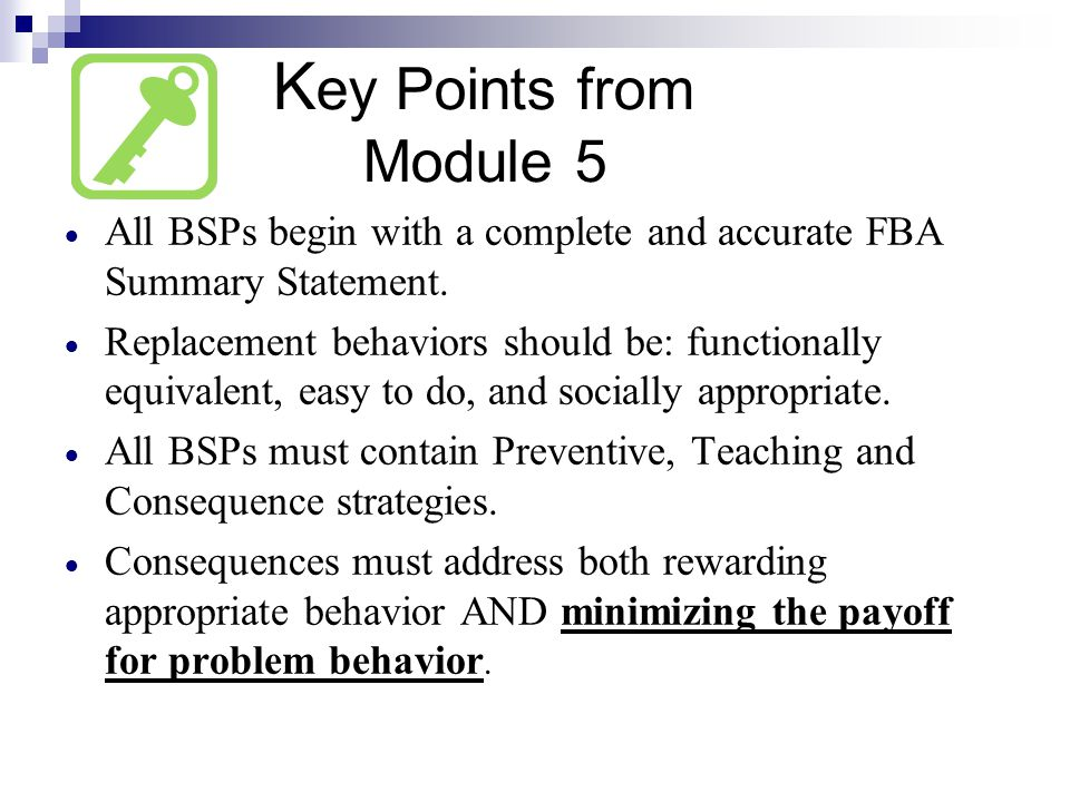 Key Points from Module 5 All BSPs begin with a complete and accurate FBA Summary Statement.