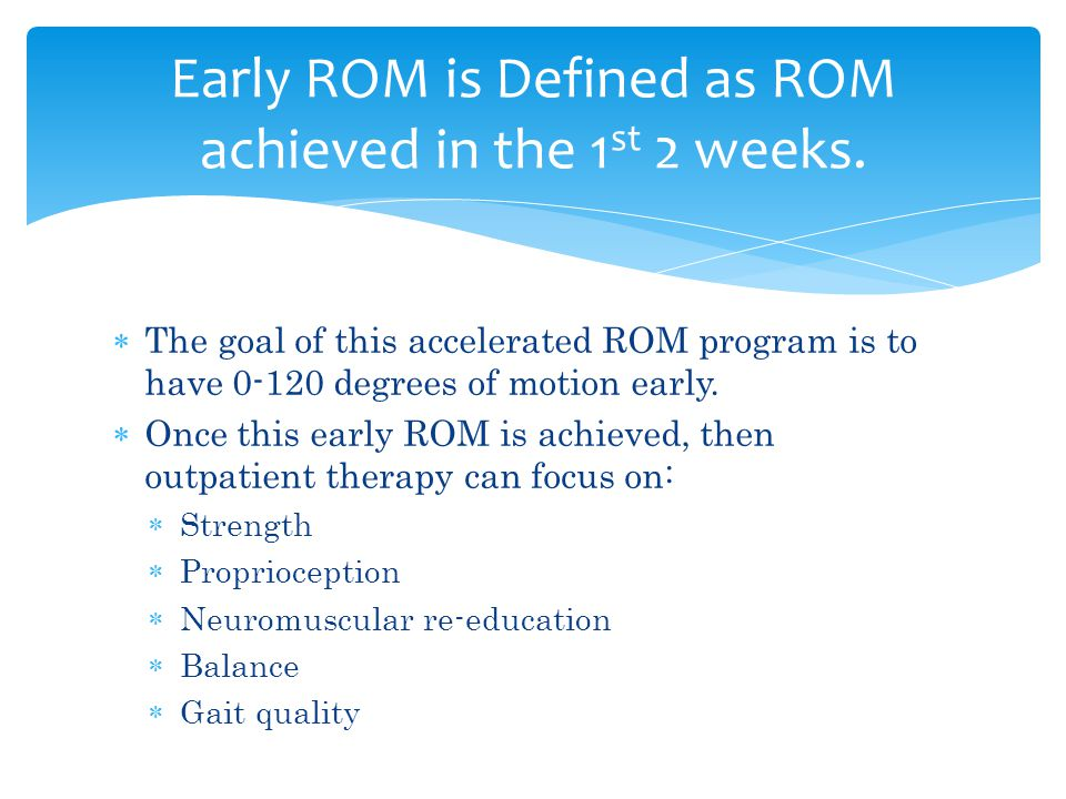 Early ROM is Defined as ROM achieved in the 1st 2 weeks.